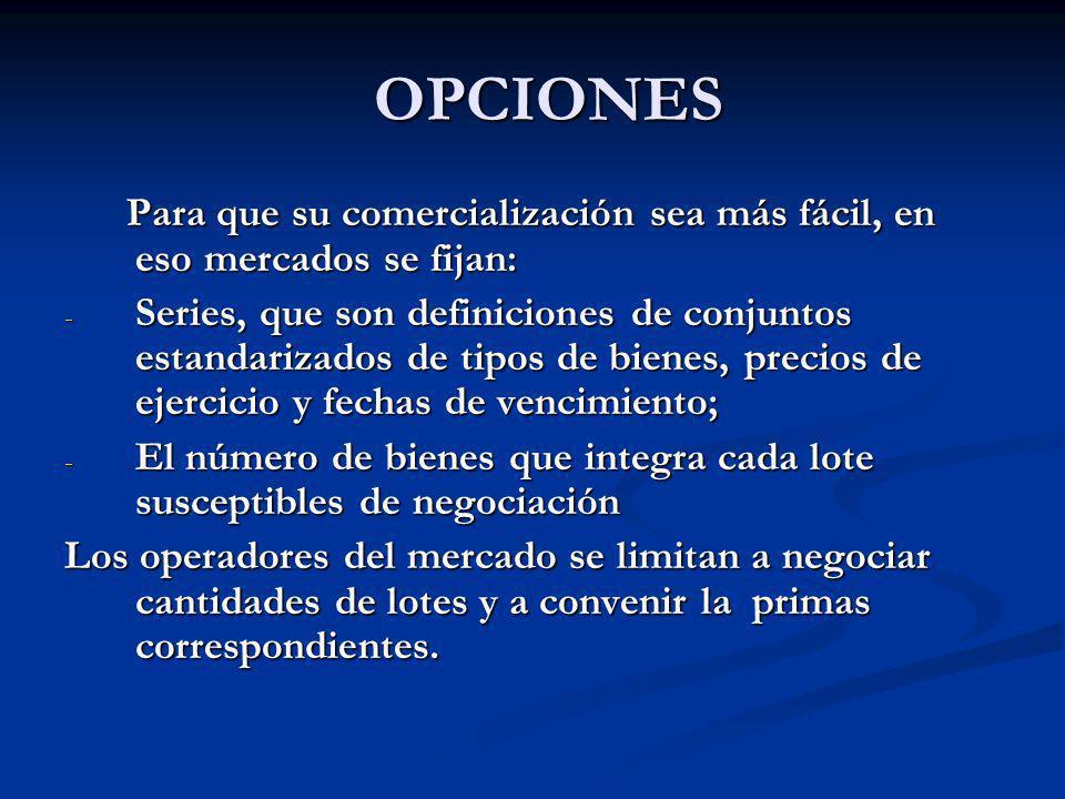 OPCIONES OPCIONES Para que su comercialización sea más fácil, en eso mercados se fijan: Para que su comercialización sea más fácil, en eso mercados se