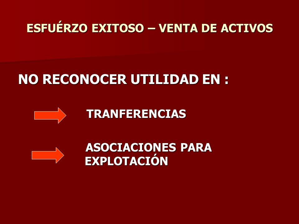 ESFUÉRZO EXITOSO – VENTA DE ACTIVOS NO RECONOCER UTILIDAD EN : TRANFERENCIAS TRANFERENCIAS ASOCIACIONES PARA EXPLOTACIÓN ASOCIACIONES PARA EXPLOTACIÓN