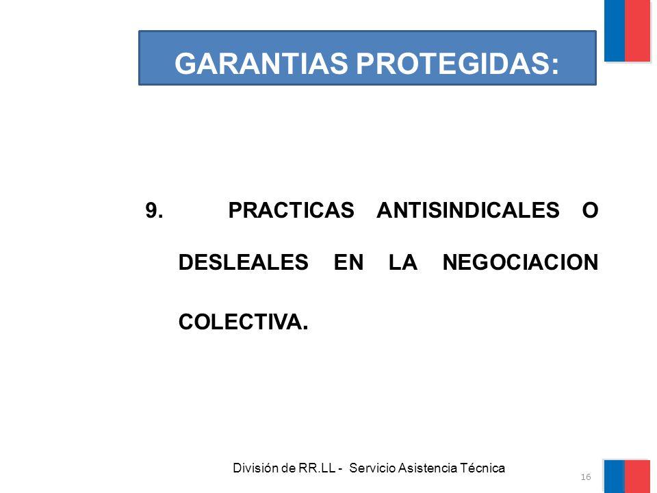 División de RR.LL - Servicio Asistencia Técnica GARANTIAS PROTEGIDAS: 9. PRACTICAS ANTISINDICALES O DESLEALES EN LA NEGOCIACION COLECTIVA. 16