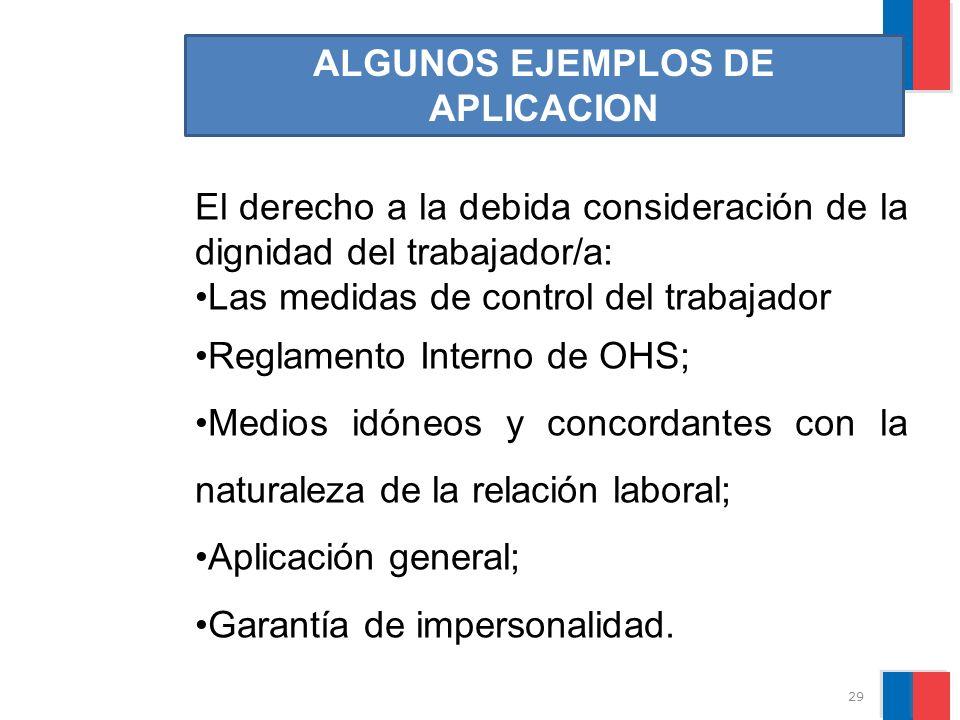 ALGUNOS EJEMPLOS DE APLICACION El derecho a la debida consideración de la dignidad del trabajador/a: Las medidas de control del trabajador Reglamento