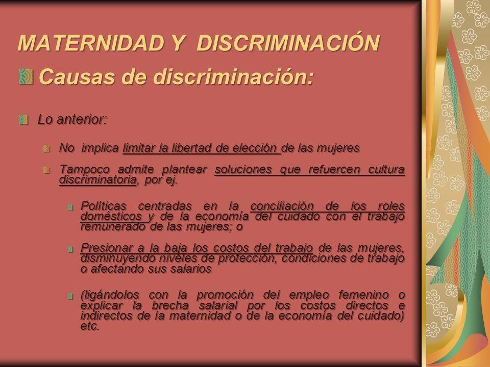MATERNIDAD Y DISCRIMINACIÓN Causas de discriminación: Lo anterior: No implica limitar la libertad de elección de las mujeres Tampoco admite plantear s