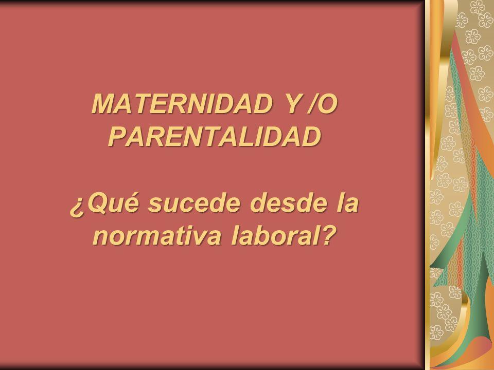 MATERNIDAD Y /O PARENTALIDAD ¿Qué sucede desde la normativa laboral?