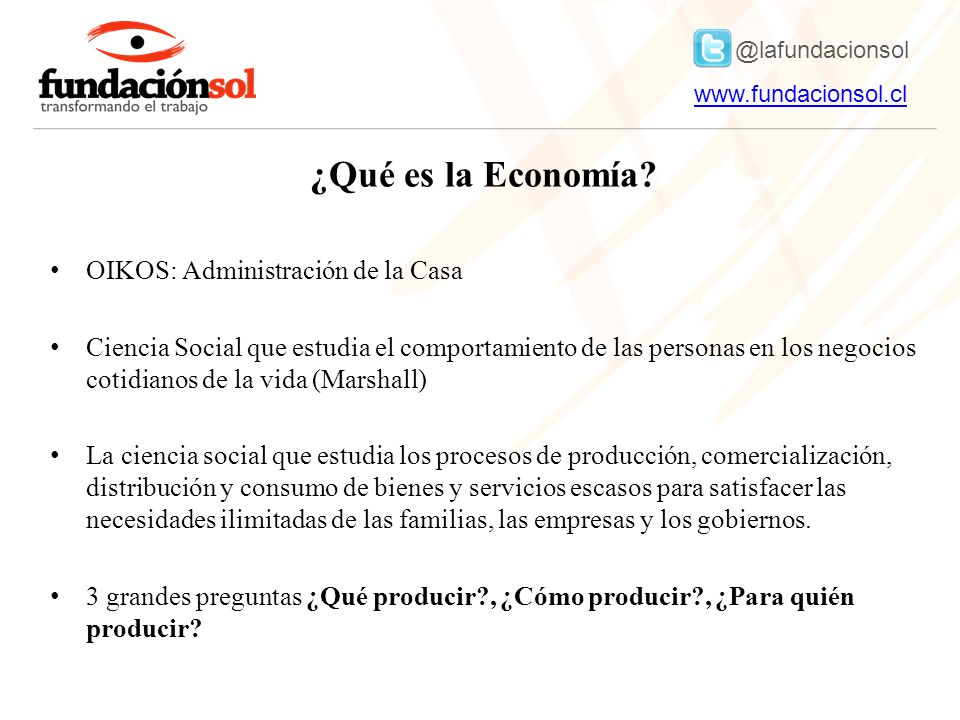@lafundacionsol www.fundacionsol.clwww.fundacionsol.cl ¿Qué es la Economía.