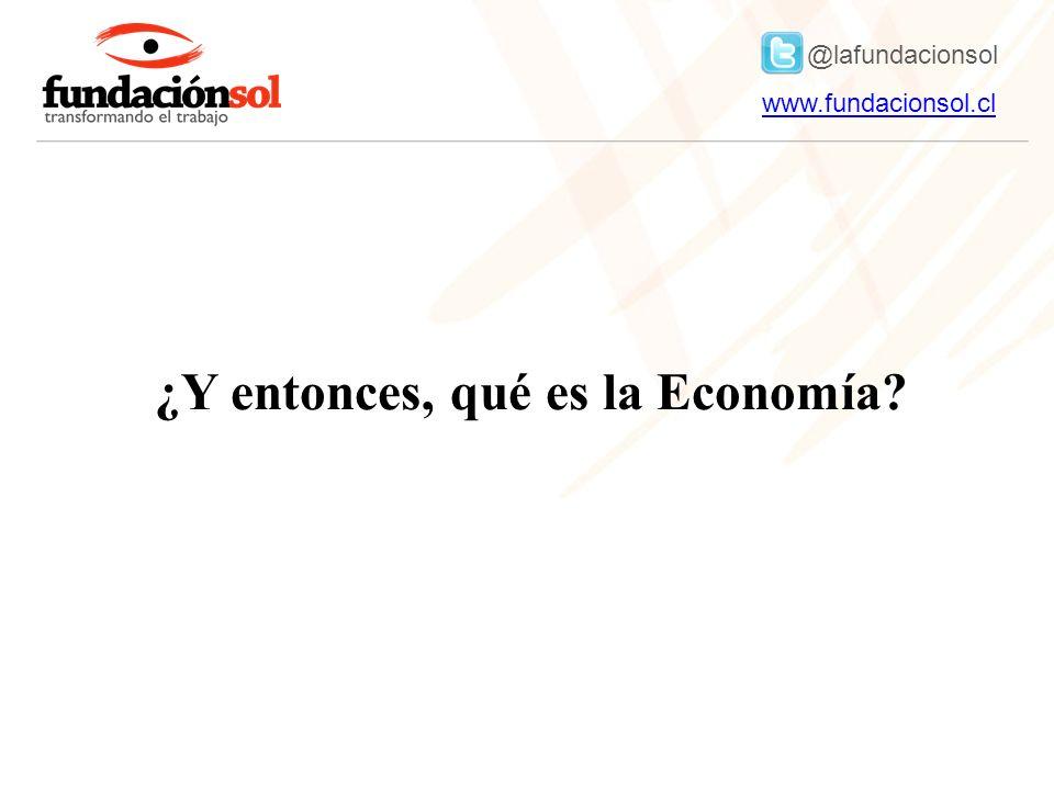 @lafundacionsol www.fundacionsol.clwww.fundacionsol.cl ¿Y entonces, qué es la Economía