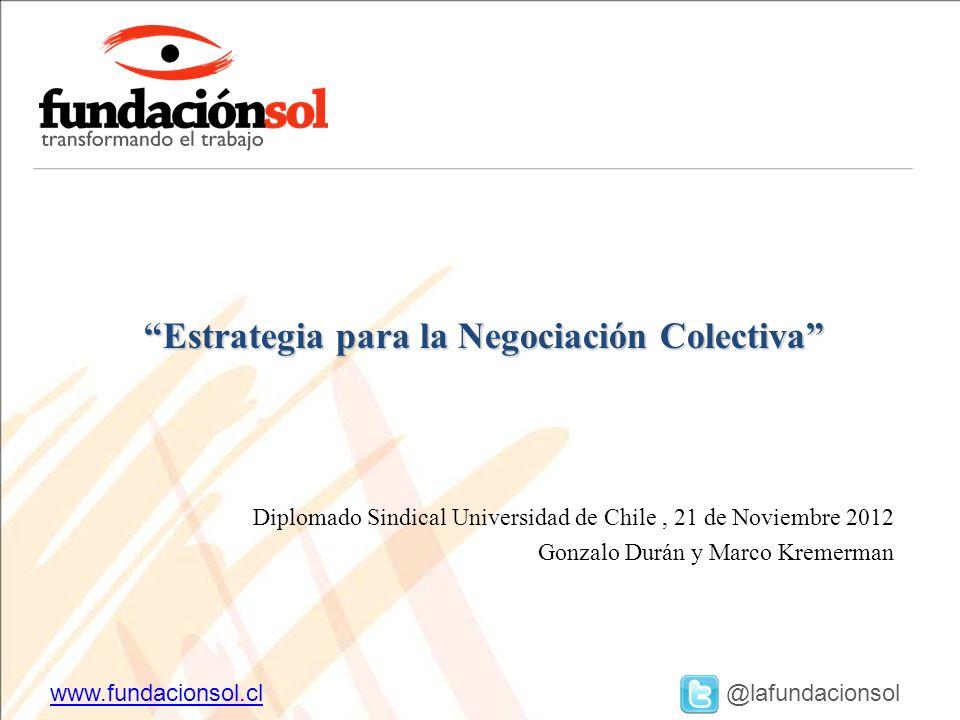 www.fundacionsol.clwww.fundacionsol.cl @lafundacionsol Diplomado Sindical Universidad de Chile, 21 de Noviembre 2012 Gonzalo Durán y Marco Kremerman E