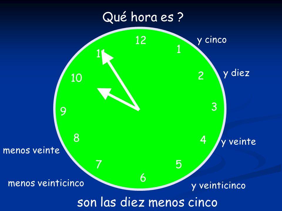 12 1 5 4 9 3 6 10 11 2 7 8 Qué hora es ? son las diez menos cinco y cinco y diez y veinte y veinticinco menos veinticinco menos veinte
