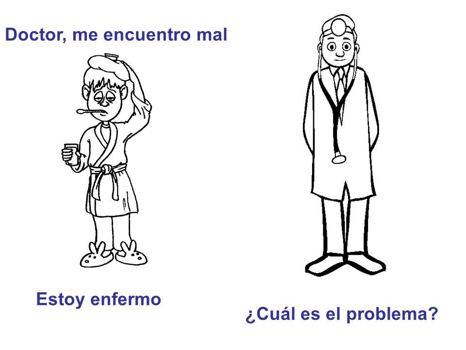 Doctor, me encuentro mal ¿Cuál es el problema? Estoy enfermo