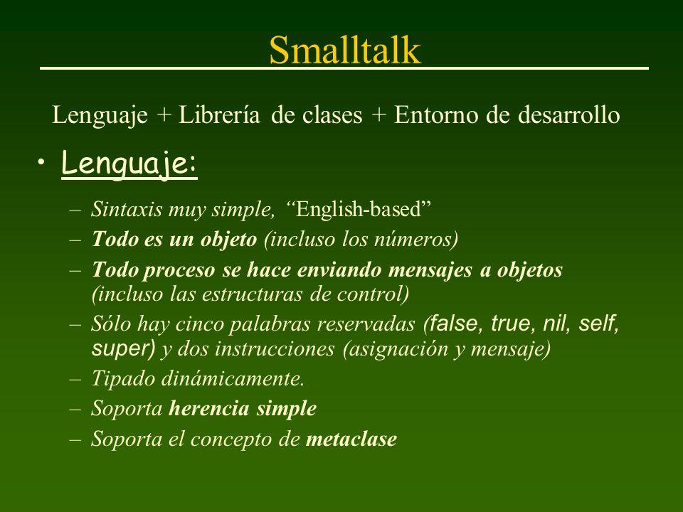 Smalltalk Lenguaje + Librería de clases + Entorno de desarrollo Lenguaje: –Sintaxis muy simple, English-based –Todo es un objeto (incluso los números)
