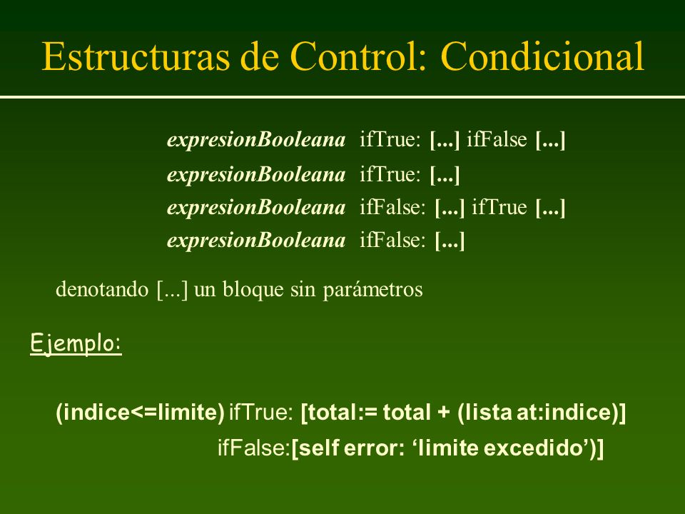 Estructuras de Control: Condicional expresionBooleana ifTrue: [...] ifFalse [...] expresionBooleana ifTrue: [...] expresionBooleana ifFalse: [...] ifT
