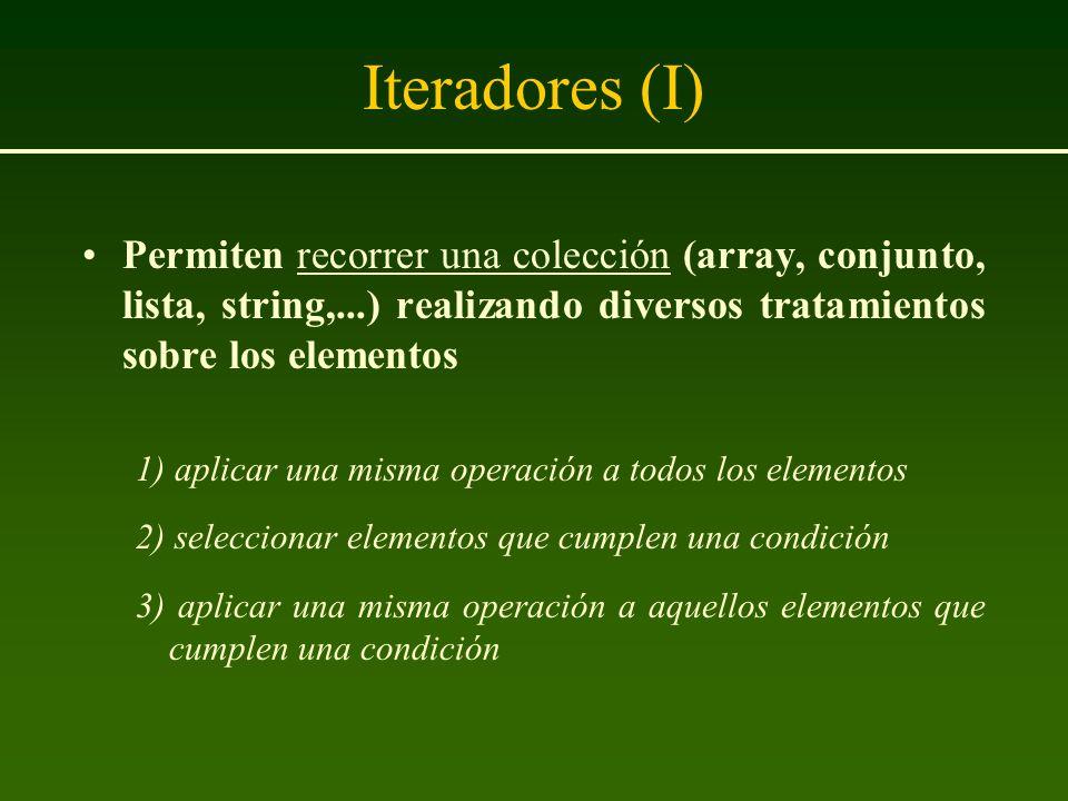 Iteradores (I) Permiten recorrer una colección (array, conjunto, lista, string,...) realizando diversos tratamientos sobre los elementos 1) aplicar un