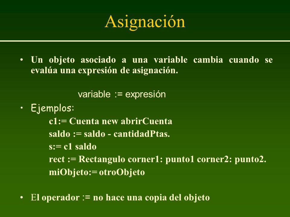 Asignación Un objeto asociado a una variable cambia cuando se evalúa una expresión de asignación. variable := expresión Ejemplos: c1:= Cuenta new abri