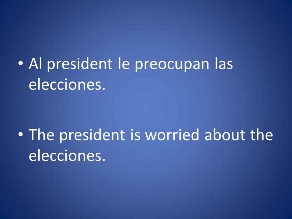 Al president le preocupan las elecciones. The president is worried about the elecciones.