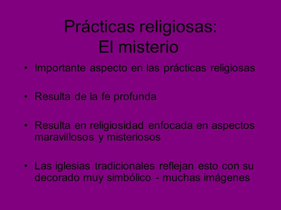 Prácticas religiosas: El misterio Importante aspecto en las prácticas religiosas Resulta de la fe profunda Resulta en religiosidad enfocada en aspecto