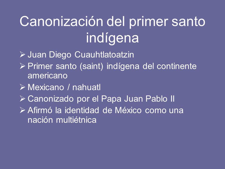 Canonización del primer santo indígena Juan Diego Cuauhtlatoatzin Primer santo (saint) indígena del continente americano Mexicano / nahuatl Canonizado