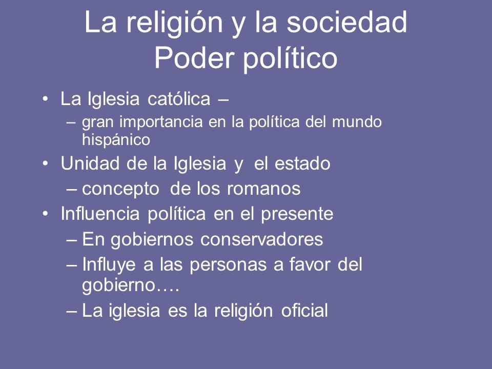 La religión y la sociedad Poder político La Iglesia católica – –gran importancia en la política del mundo hispánico Unidad de la Iglesia y el estado –
