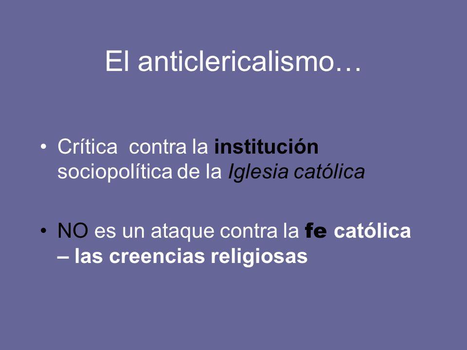 El anticlericalismo… Crítica contra la institución sociopolítica de la Iglesia católica NO es un ataque contra la fe católica – las creencias religios