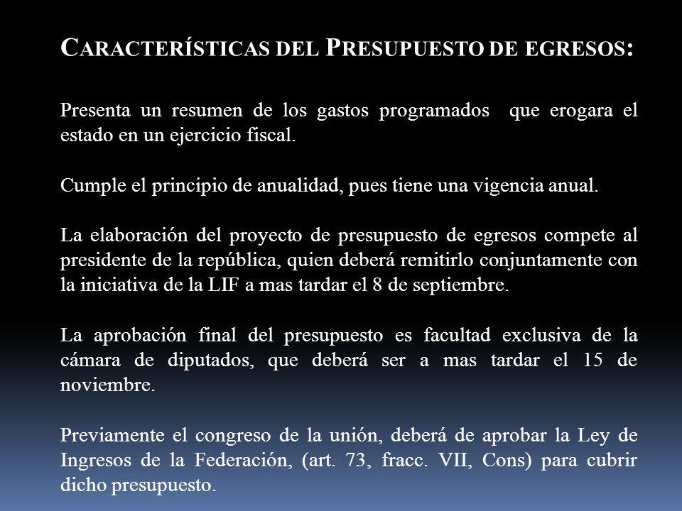 C ARACTERÍSTICAS DEL P RESUPUESTO DE EGRESOS : Presenta un resumen de los gastos programados que erogara el estado en un ejercicio fiscal.