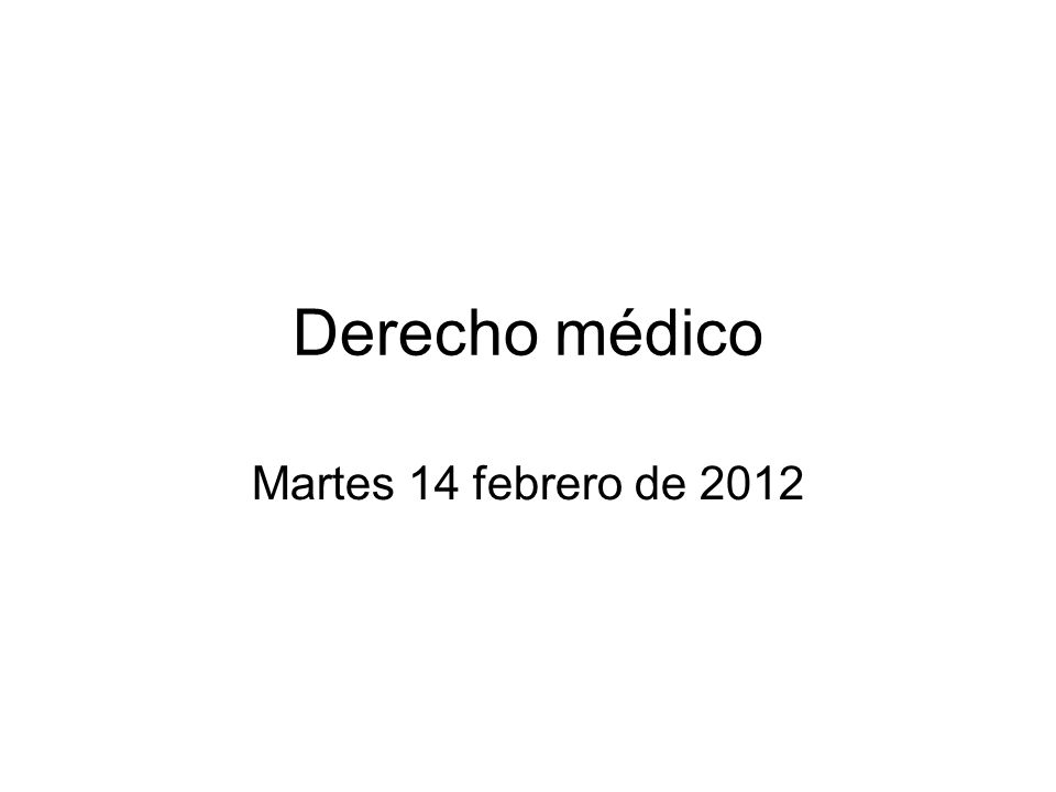 Derecho médico Martes 14 febrero de 2012