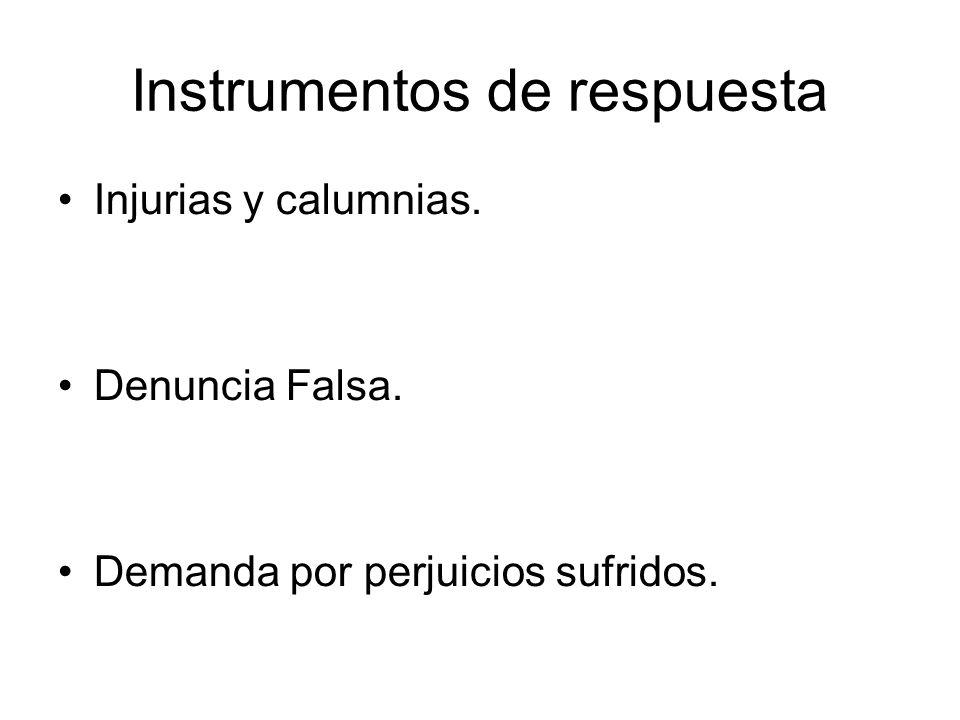 Instrumentos de respuesta Injurias y calumnias. Denuncia Falsa. Demanda por perjuicios sufridos.