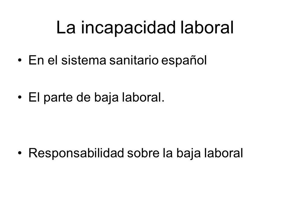 La incapacidad laboral En el sistema sanitario español El parte de baja laboral. Responsabilidad sobre la baja laboral