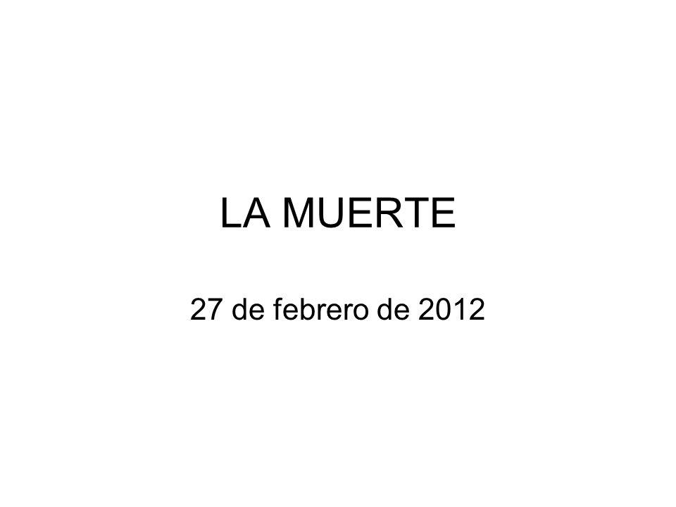 LA MUERTE 27 de febrero de 2012