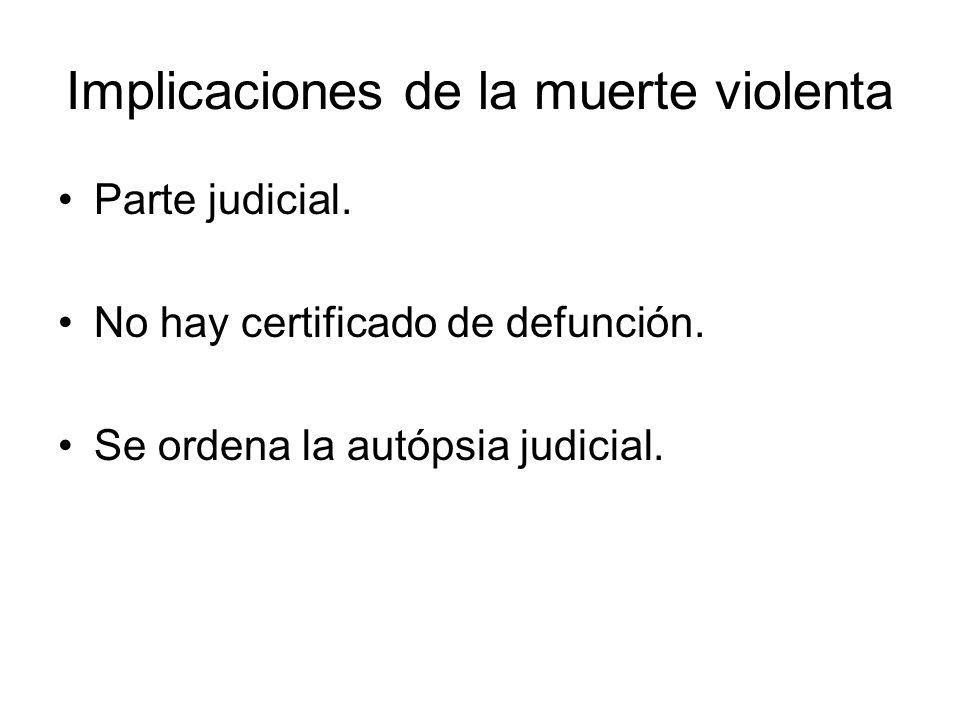 Implicaciones de la muerte violenta Parte judicial. No hay certificado de defunción. Se ordena la autópsia judicial.