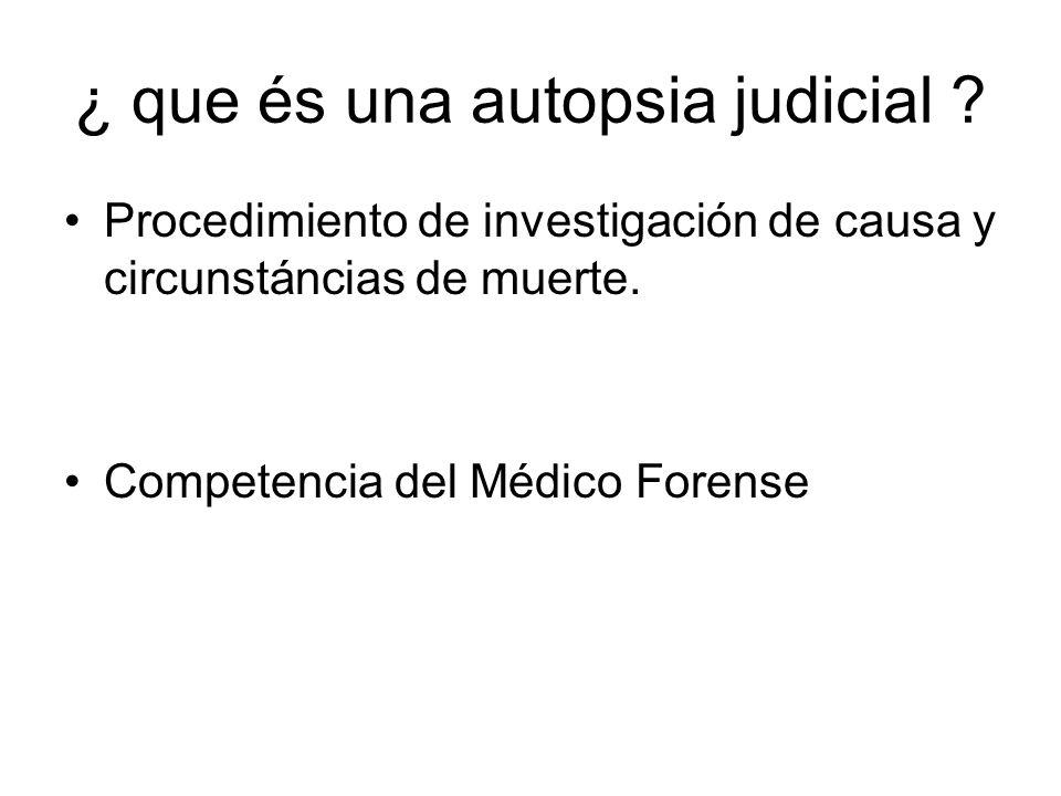 ¿ que és una autopsia judicial ? Procedimiento de investigación de causa y circunstáncias de muerte. Competencia del Médico Forense