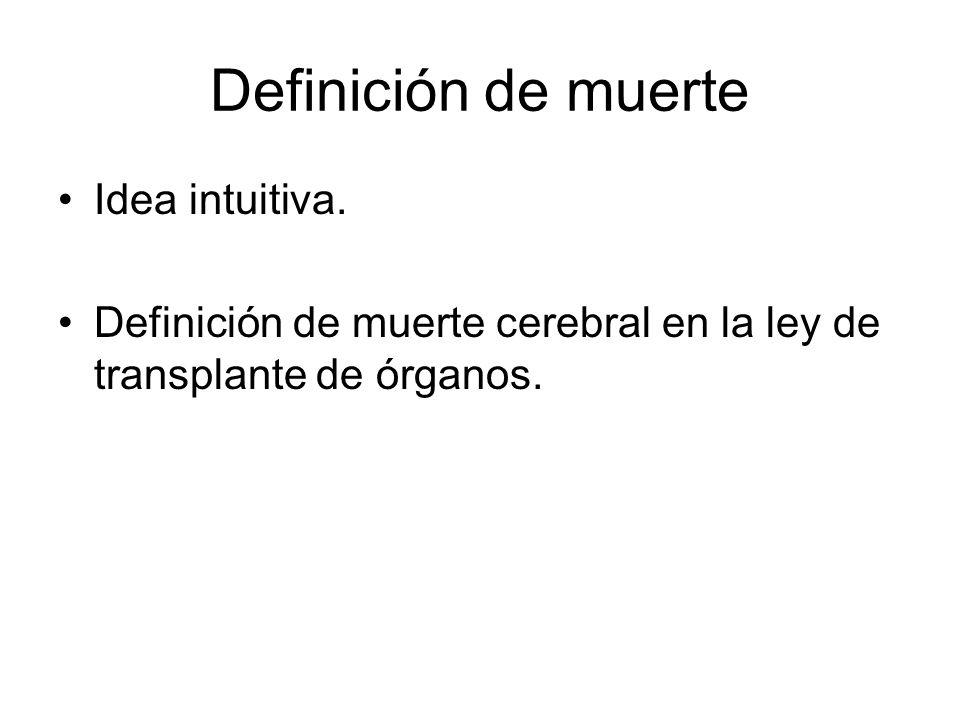 Definición de muerte Idea intuitiva. Definición de muerte cerebral en la ley de transplante de órganos.