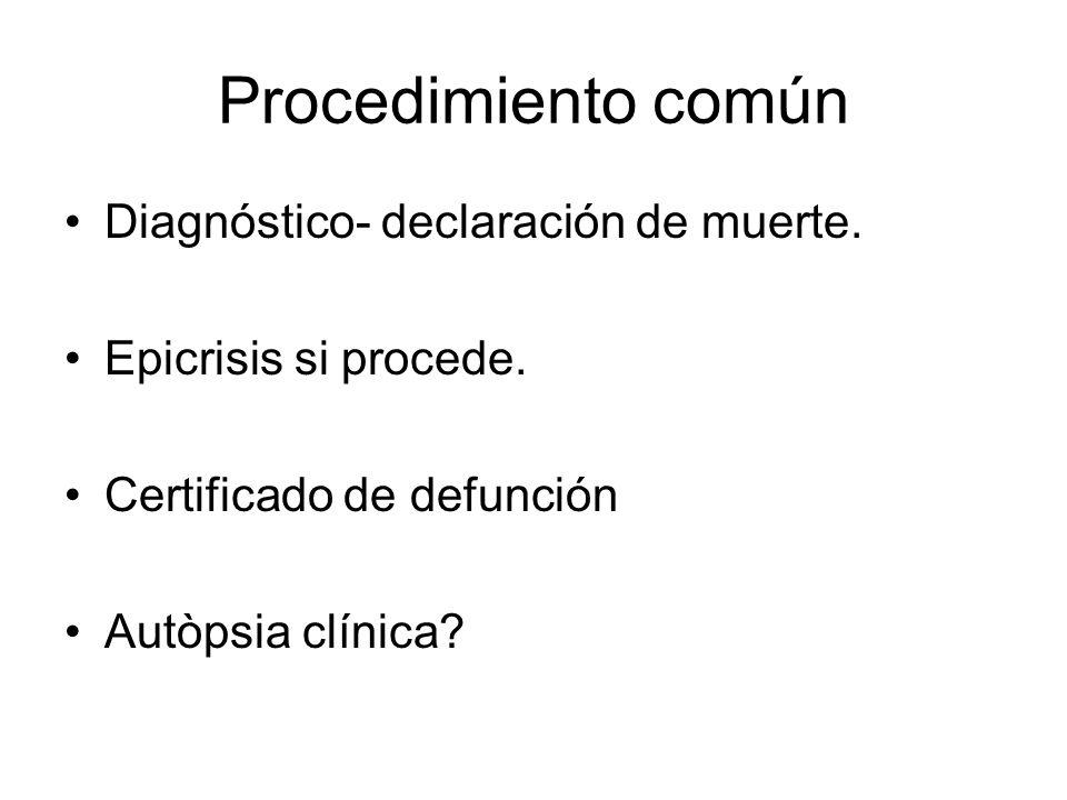 Procedimiento común Diagnóstico- declaración de muerte. Epicrisis si procede. Certificado de defunción Autòpsia clínica?