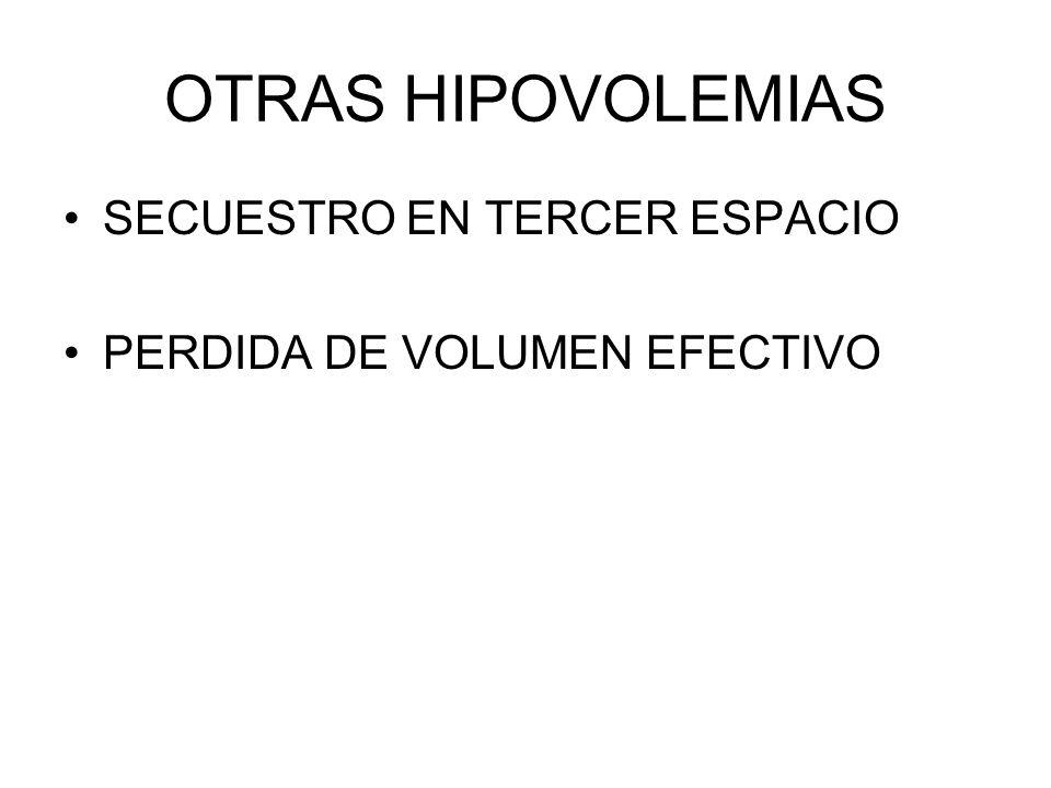 OTRAS HIPOVOLEMIAS SECUESTRO EN TERCER ESPACIO PERDIDA DE VOLUMEN EFECTIVO
