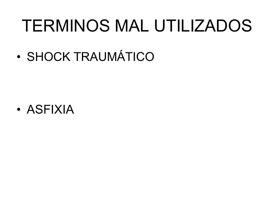 TERMINOS MAL UTILIZADOS SHOCK TRAUMÁTICO ASFIXIA