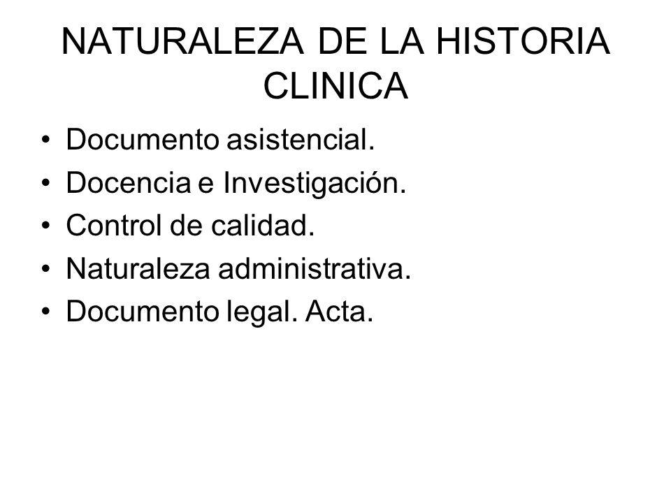 NATURALEZA DE LA HISTORIA CLINICA Documento asistencial. Docencia e Investigación. Control de calidad. Naturaleza administrativa. Documento legal. Act
