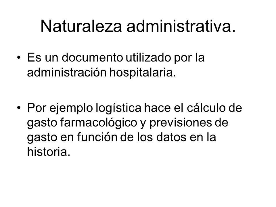 Naturaleza administrativa. Es un documento utilizado por la administración hospitalaria. Por ejemplo logística hace el cálculo de gasto farmacológico