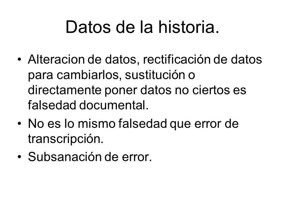 Datos de la historia. Alteracion de datos, rectificación de datos para cambiarlos, sustitución o directamente poner datos no ciertos es falsedad docum