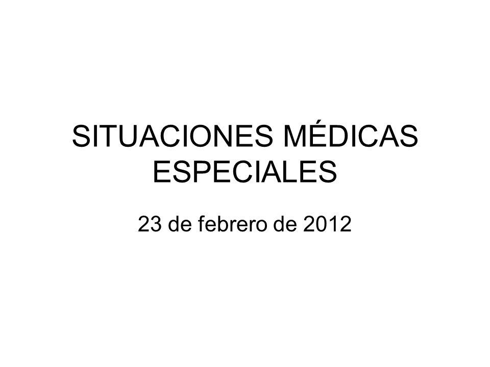SITUACIONES MÉDICAS ESPECIALES 23 de febrero de 2012