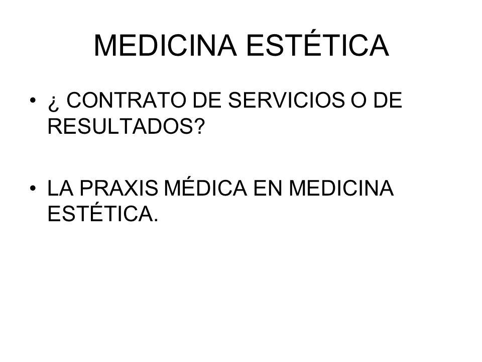 MEDICINA ESTÉTICA ¿ CONTRATO DE SERVICIOS O DE RESULTADOS? LA PRAXIS MÉDICA EN MEDICINA ESTÉTICA.