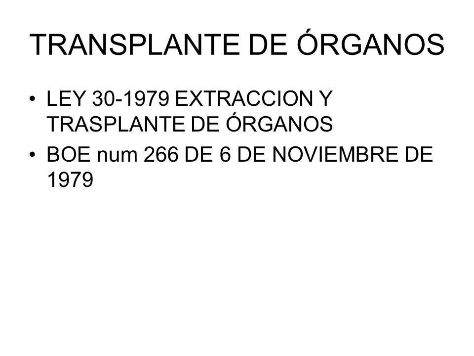 TRANSPLANTE DE ÓRGANOS LEY 30-1979 EXTRACCION Y TRASPLANTE DE ÓRGANOS BOE num 266 DE 6 DE NOVIEMBRE DE 1979