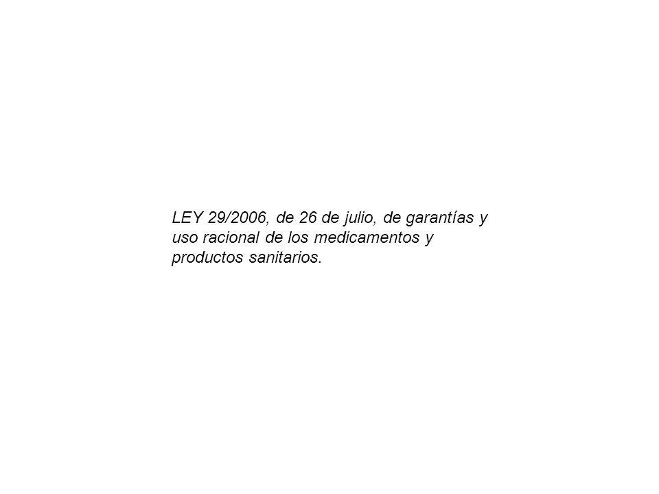 LEY 29/2006, de 26 de julio, de garantías y uso racional de los medicamentos y productos sanitarios.