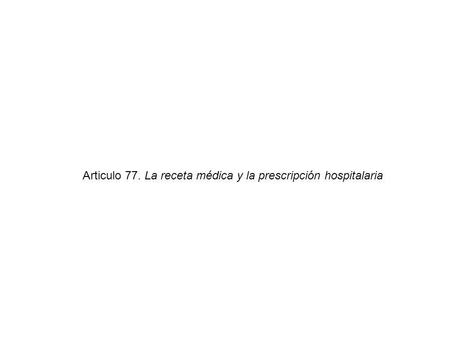 Articulo 77. La receta médica y la prescripción hospitalaria