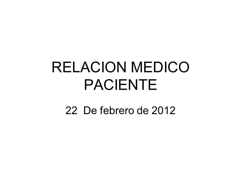 RELACION MEDICO PACIENTE 22 De febrero de 2012