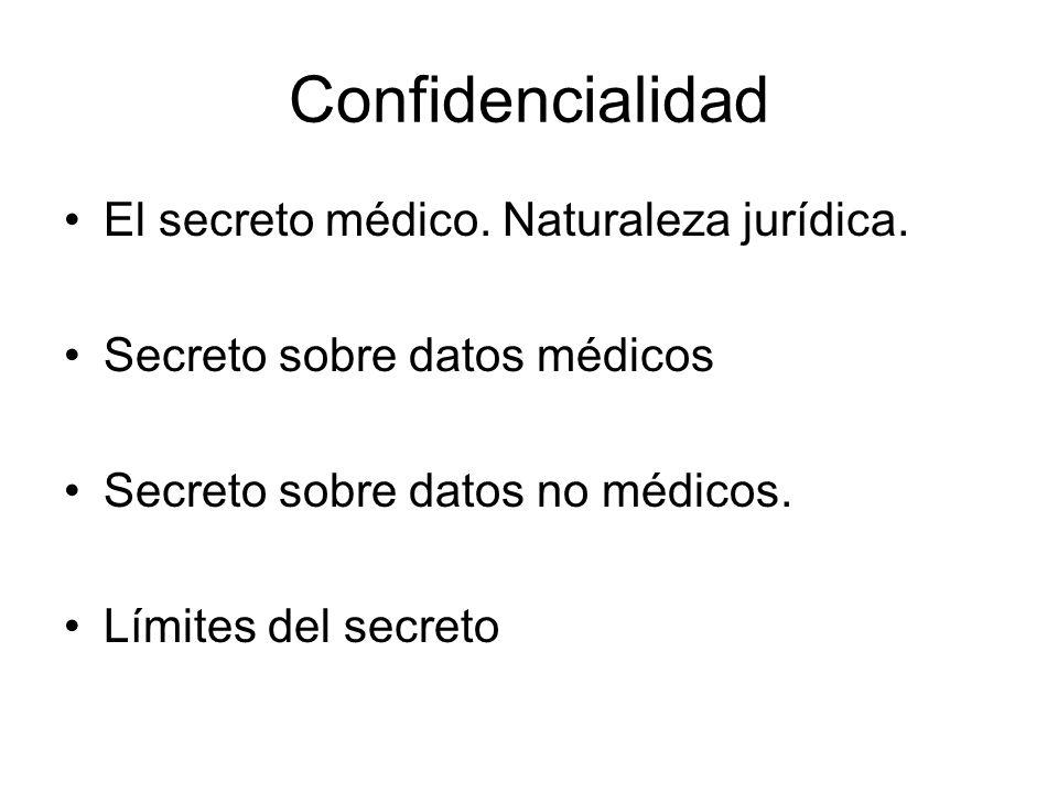 Confidencialidad El secreto médico. Naturaleza jurídica. Secreto sobre datos médicos Secreto sobre datos no médicos. Límites del secreto