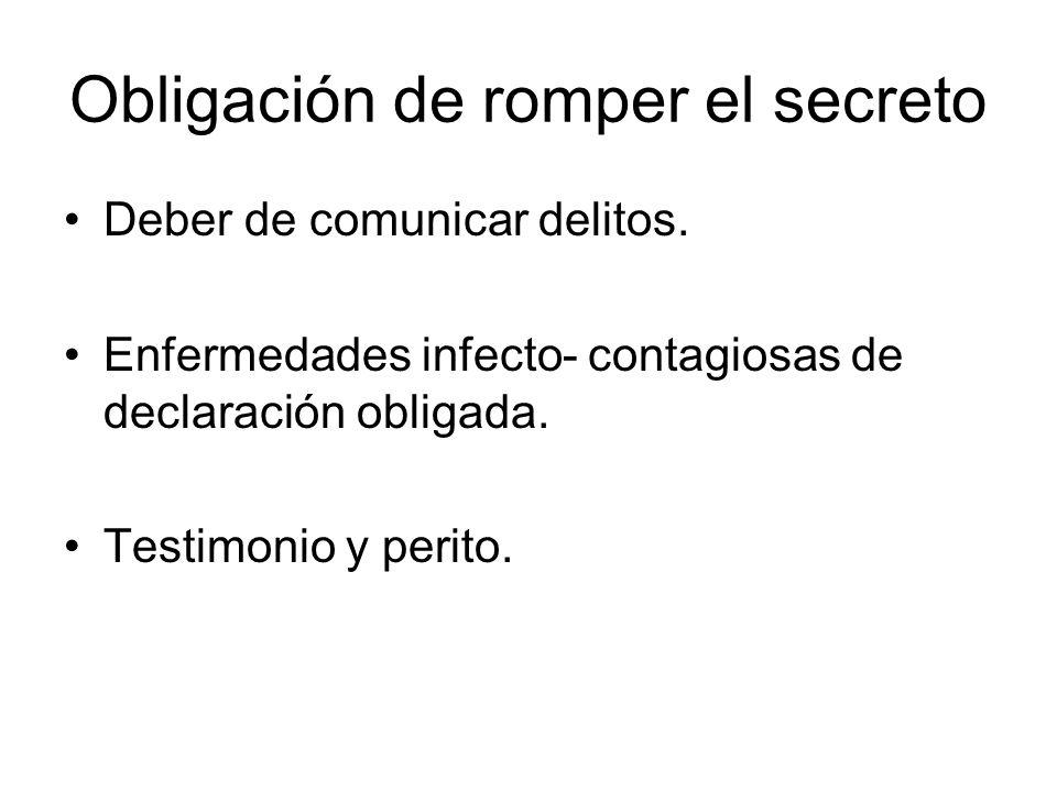 Obligación de romper el secreto Deber de comunicar delitos. Enfermedades infecto- contagiosas de declaración obligada. Testimonio y perito.
