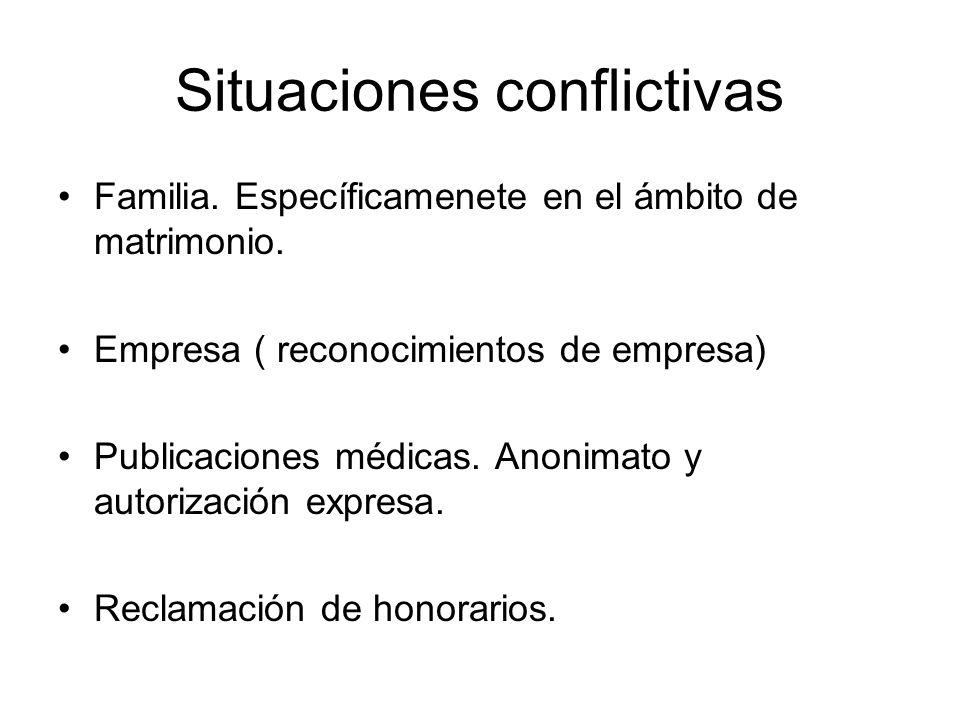 Situaciones conflictivas Familia. Específicamenete en el ámbito de matrimonio. Empresa ( reconocimientos de empresa) Publicaciones médicas. Anonimato