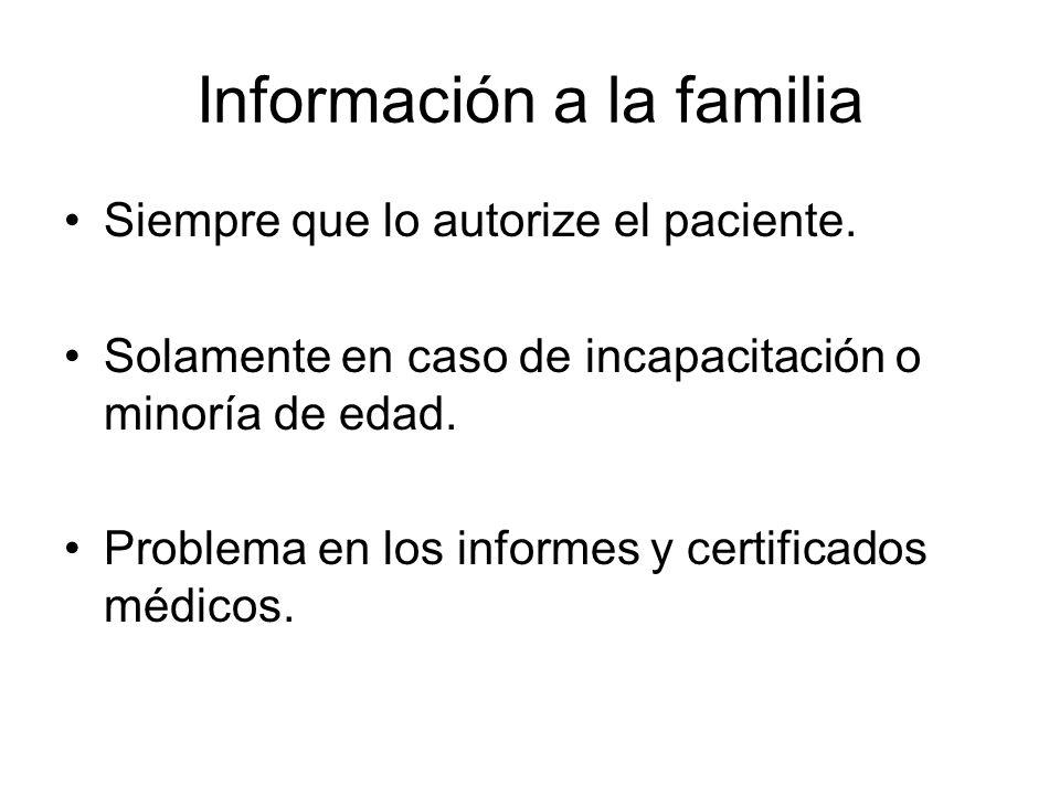 Información a la familia Siempre que lo autorize el paciente. Solamente en caso de incapacitación o minoría de edad. Problema en los informes y certif