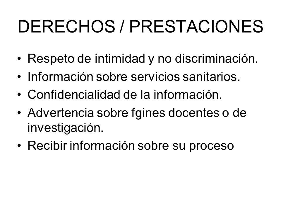 DERECHOS / PRESTACIONES Respeto de intimidad y no discriminación. Información sobre servicios sanitarios. Confidencialidad de la información. Adverten