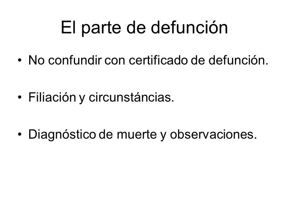 El parte de defunción No confundir con certificado de defunción. Filiación y circunstáncias. Diagnóstico de muerte y observaciones.