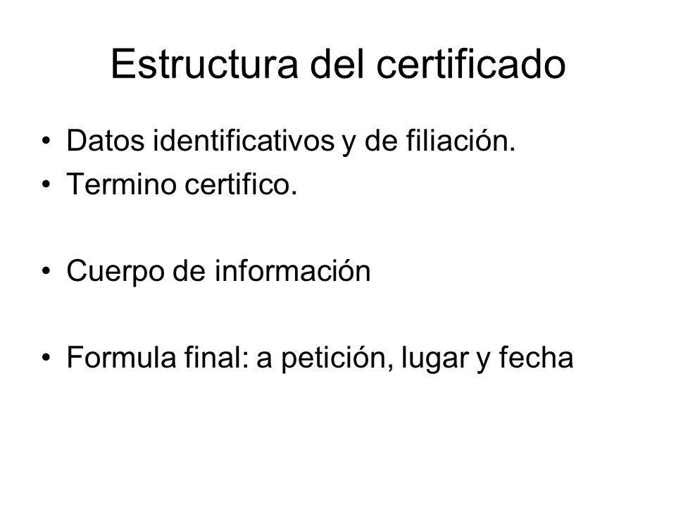 Estructura del certificado Datos identificativos y de filiación. Termino certifico. Cuerpo de información Formula final: a petición, lugar y fecha