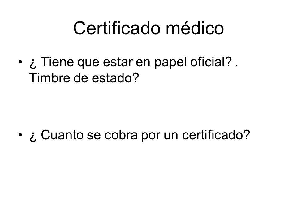 Certificado médico ¿ Tiene que estar en papel oficial?. Timbre de estado? ¿ Cuanto se cobra por un certificado?