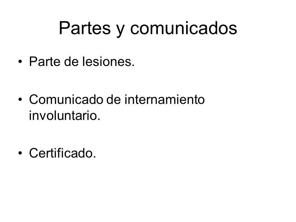 Partes y comunicados Parte de lesiones. Comunicado de internamiento involuntario. Certificado.