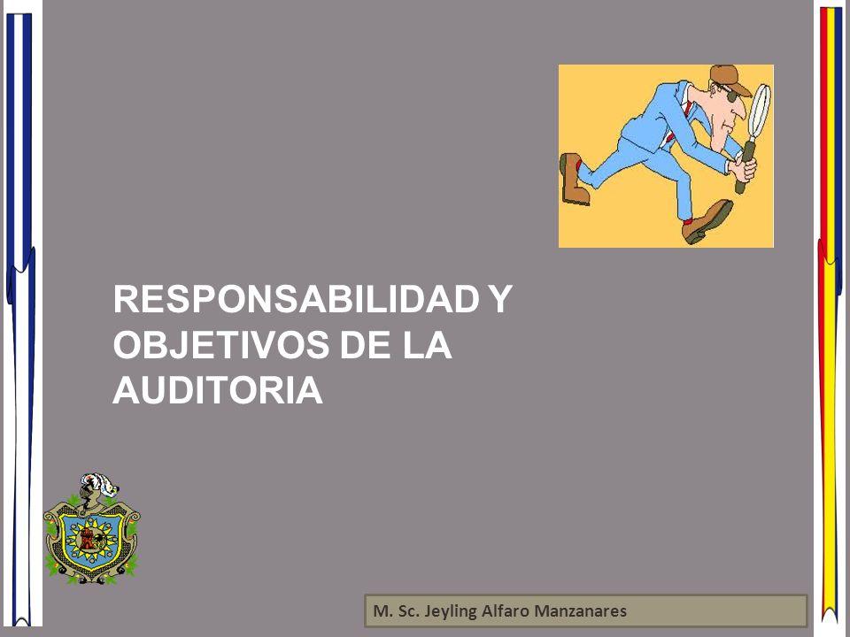 M. Sc. Jeyling Alfaro Manzanares RESPONSABILIDAD Y OBJETIVOS DE LA AUDITORIA